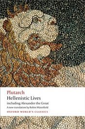 Hellenistic Lives: including Alexander the Great (Oxford Worlds Classics) - Plutarch,
