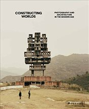 Constructing Worlds : Photography and Architecture in the Modern Age - Pardo, Alona