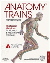 Anatomy Trains : Myofascial Meridians for Manual and Movement Therapists 3e - Myers, Thomas W.