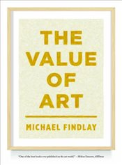 Value of Art : Money, Power, Beauty - Findlay, Michael