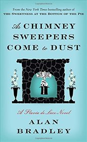 As Chimney Sweepers Come to Dust (Flavia de Luce Mysteries) - Bradley, Alan