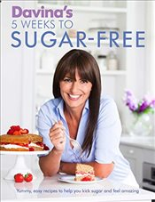 Davinas 5 Weeks to Sugar-Free: Yummy, easy recipes to help you kick sugar and feel amazing - McCall, Davina
