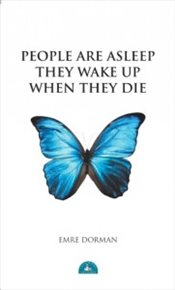 People Are Asleep They Wake Up When They Die - Dorman, Emre