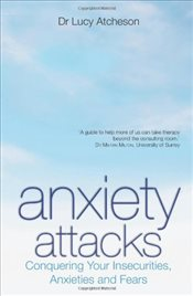 Anxiety Attacks : Conquering Your Insecurities, Anxieties and Fears - Atcheson, Lucy
