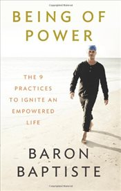 Being of Power : The 9 Practices to Ignite an Empowered Life - Baptiste, Baron