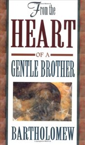 From the Heart of a Gentle Brother - Bartholomew,