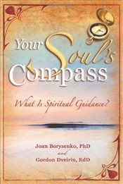 Your Souls Compass : What Is Spiritual Guidance? - Borysenko, Joan