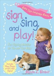 Sign, Sing, And Play! : Fun Signing Activities  - Briant, Monta