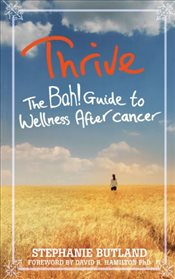 Thrive : The Bah! Guide to Wellness After Cancer - Butland, Stephanie