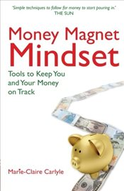 Money Magnet Mindset : Tools to Keep You and Your Money on Track - Carlyle, Marie-Claire