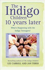 Indigo Children 10 Years Later : Whats Happening With The Indigo Teenagers! - Tober, Jan