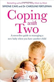 Coping with Two : A Stress-free Guide to Managing a New Baby When You Have Another Child - Fertleman, Caroline