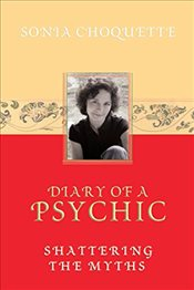 Diary Of A Psychic : Shattering the Myths - Choquette, Sonia