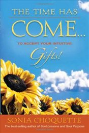 Time Has Come... : To Accept Your Intuitive Gifts! - Choquette, Sonia