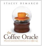 Coffee Oracle : Discover Your Future and Fortune in a Coffee Cup - DeMarco, Stacey