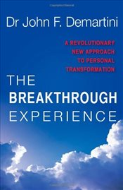 Breakthrough Experience : A Revolutionary New Approach to Personal Transformation - Demartini, John F.