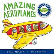 Amazing Machines: Amazing Aeroplanes: Amazing Machines 1 - Mitton, Tony