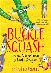 Buckle and Squash and the Monstrous Moat-Dragon (Buckle & Squash 1) - Courtauld, Sarah