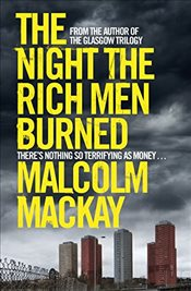Night the Rich Men Burned - Mackay, Malcolm