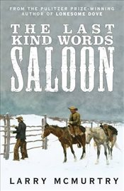 Last Kind Words Saloon - McMurtry, Larry
