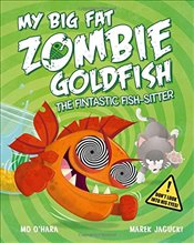 My Big Fat Zombie Goldfish : The Fin-tastic Fish-Sitter - OHara, Mo