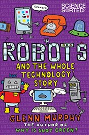 Robots and the Whole Technology Story (Science Sorted) - Murphy, Glenn