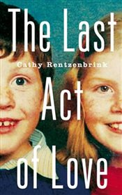 Last Act of Love : The Story of My Brother and His Sister - Rentzenbrink, Cathy