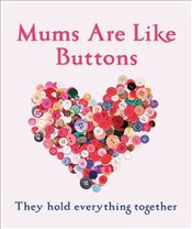 Mums Are Like Buttons: They Hold Everything Together - Marriott, Emma
