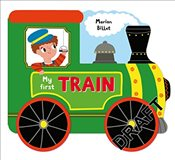Whizzy Wheels: My First Train: A story board book on wheels, about a train - Billet, Marion
