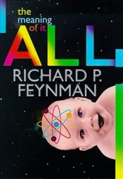 Meaning of it All  - Feynman, Richard Phillips