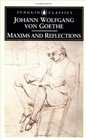 MAXIMS AND REFLECTIONS - Goethe, Johann Wolfgang Von
