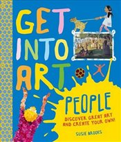 Get into Art: People: Discover Great Art - and Create Your Own - Brooks, Susie
