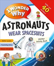 I Wonder Why Astronauts Wear Spacesuits Sticker Activity Book -