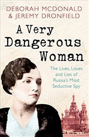 Very Dangerous Woman: The Lives, Loves and Lies of Russias Most Seductive Spy - McDonald, Deborah