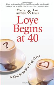 Love Begins At 40 : A Guide To Starting Over - Gilchrist, Cherry