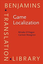 Game Localization: Translating for the global digital entertainment industry (Benjamins Translation  - Mangiron, Carmen