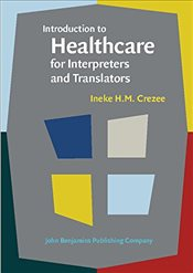 Introduction to Healthcare for Interpreters and Translators - Crezee, Ineke