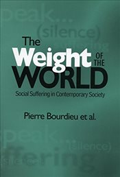 Weight of the World : Social Suffering in Contemporary Society - Bourdieu, Pierre