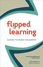 Flipped Learning: Gateway to Student Engagement - Bergmann, Jonathan