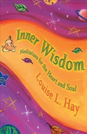 Inner Wisdom : Meditations for the Heart and Soul - Hay, Louise L.
