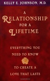 Relationship for a Lifetime : Everything You Need to Know to Create a Love That Lasts - Johnson, Kelly