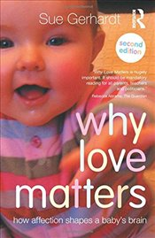 Why Love Matters : How affection shapes a babys brain - Gerhardt, Sue