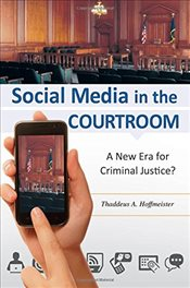 Social Media in the Courtroom : A New Era for Criminal Justice? - Hoffmeister, Thaddeus A.