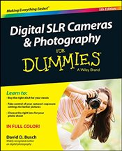 Digital SLR Cameras and Photography For Dummies - Busch, David D.