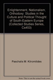 Enlightenment, Nationalism Orthodoxy: Studies in the Culture and Political Thought of Southeastern E - Kitromilides, Paschalis M.