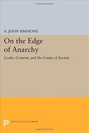 On the Edge of Anarchy : Locke, Consent, and the Limits of Society - Simmons, A. John