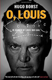 O, Louis : In Search of Louis van Gaal -