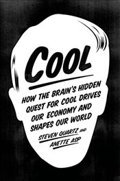 Cool: How the Brains Hidden Quest for Cool Drives Our Economy and Shapes Our World - Quartz, Steven