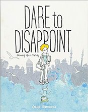 Dare to Disappoint : Growing Up in Turkey - Samancı, Özge