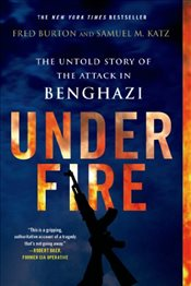 Under Fire : The Untold Story of the Attack in Benghazi - Burton, Fred